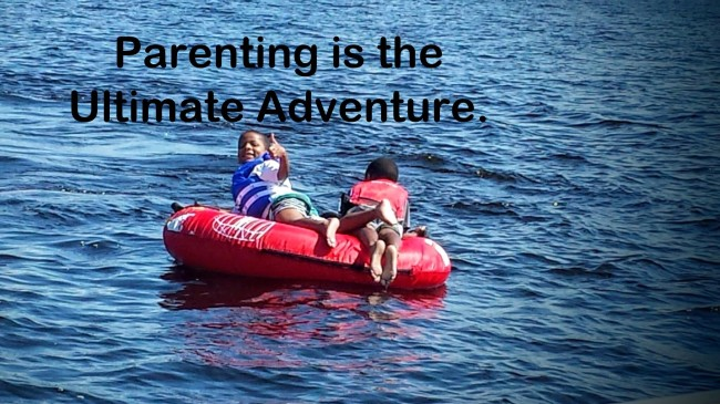 Parenting is the ultimate adventure.