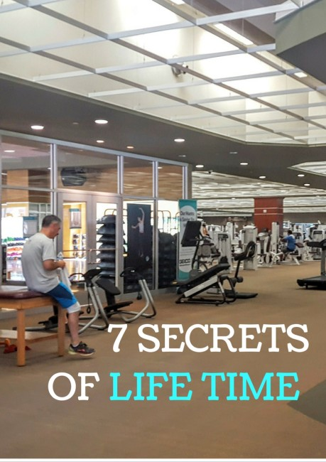 Check out the 7 secrets of Life Time.