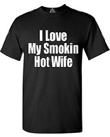 """I love my smokin hot wife"" t-shirt."