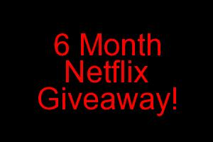 Win this 6 month Netflix giveaway!
