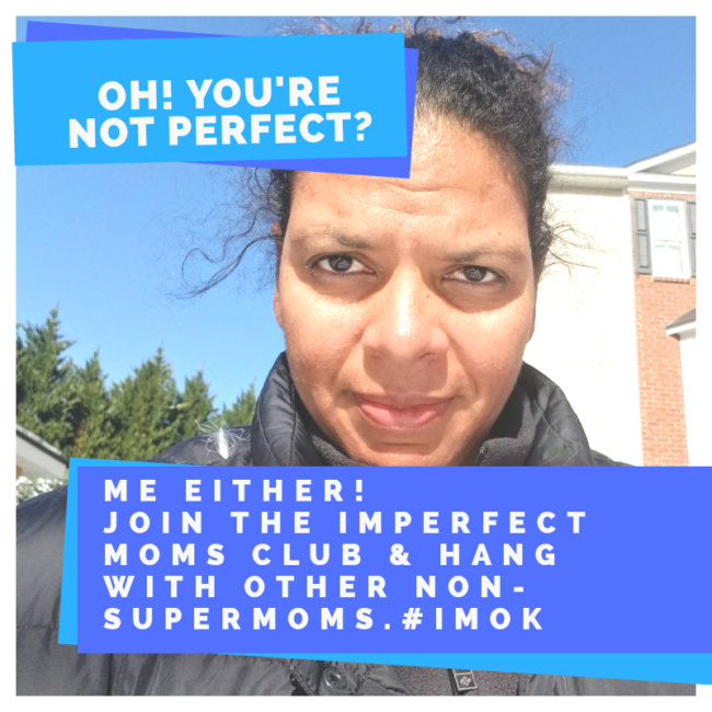 Join the Imperfect Moms Only Klub (#ImOK) to feel not so alone.